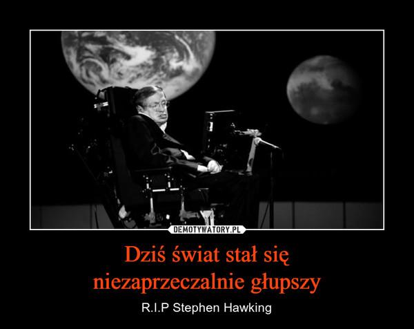 Dziś świat stał sięniezaprzeczalnie głupszy – R.I.P Stephen Hawking