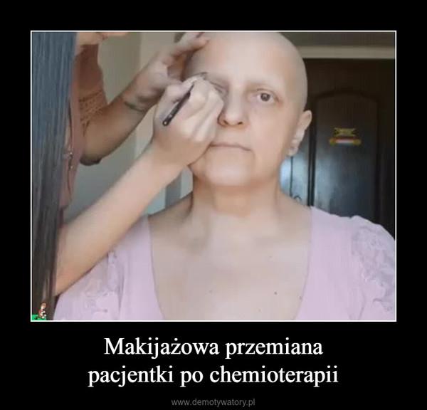 Makijażowa przemianapacjentki po chemioterapii –