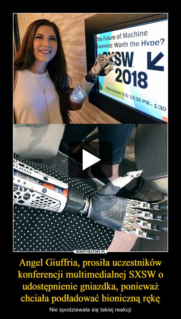Angel Giuffria, prosiła uczestników konferencji multimedialnej SXSW o udostępnienie gniazdka, ponieważ chciała podładować bioniczną rękę – Nie spodziewała się takiej reakcji