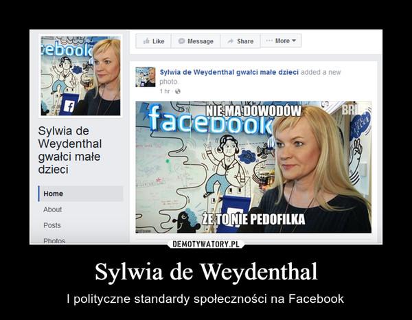 Sylwia de Weydenthal – I polityczne standardy społeczności na Facebook