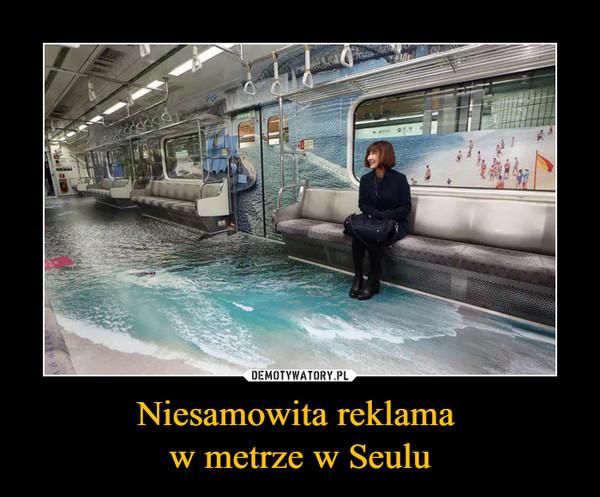Niesamowita reklama w metrze w Seulu –
