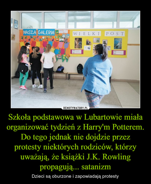 Szkoła podstawowa w Lubartowie miała organizować tydzień z Harry'm Potterem. Do tego jednak nie dojdzie przez protesty niektórych rodziców, którzy uważają, że książki J.K. Rowling propagują... satanizm – Dzieci są oburzone i zapowiadają protesty