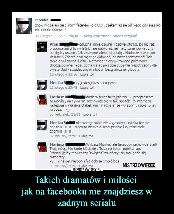Takich dramatów i miłości jak na facebooku nie znajdziesz w żadnym serialu –