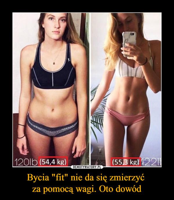 """Bycia """"fit"""" nie da się zmierzyć za pomocą wagi. Oto dowód –"""