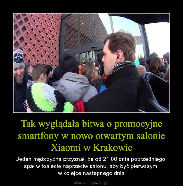 Tak wyglądała bitwa o promocyjne smartfony w nowo otwartym salonie Xiaomi w Krakowie – Jeden mężczyzna przyznał, że od 21:00 dnia poprzedniego spał w toalecie naprzeciw salonu, aby być pierwszym w kolejce następnego dnia