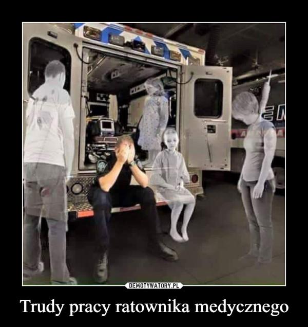 Trudy pracy ratownika medycznego –