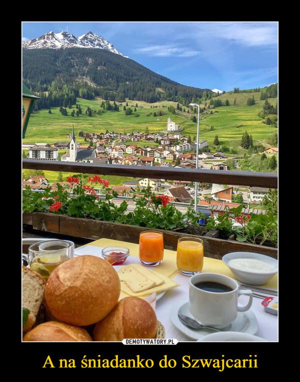 A na śniadanko do Szwajcarii –
