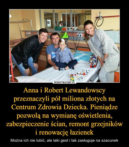 Anna i Robert Lewandowscy przeznaczyli pół miliona złotych na Centrum Zdrowia Dziecka. Pieniądze pozwolą na wymianę oświetlenia, zabezpieczenie ścian, remont grzejników i renowację łazienek