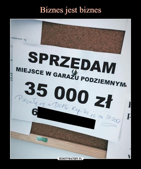 –  SPRZEDAMMIEJSCE W GARAZU PODZIEMNYM35 000 złPocałuj się w DUPĘ Kupiłeś je za 10000 zł