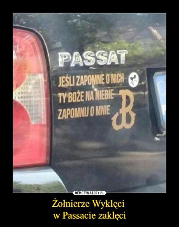 Żołnierze Wyklęci w Passacie zaklęci –  Passat Jeśli zapomnę o nich ty boże na niebie zapomnij o mnie