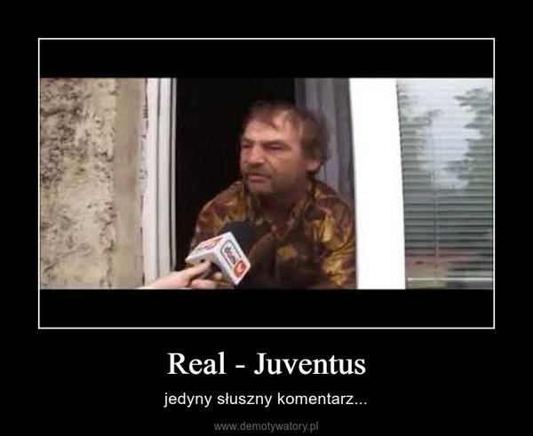 Real - Juventus – jedyny słuszny komentarz...