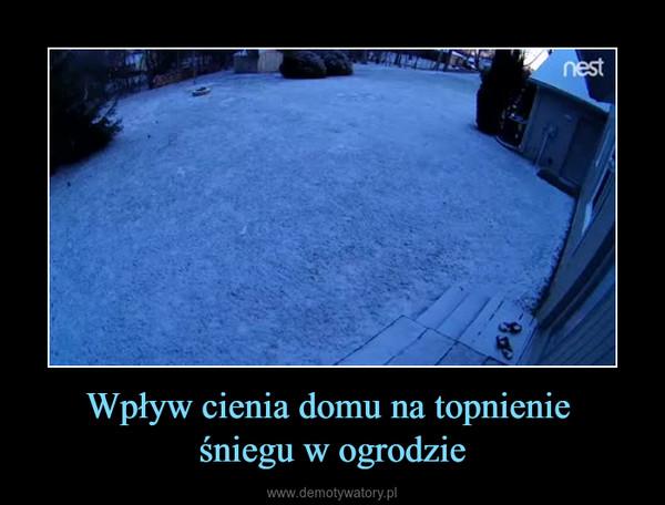 Wpływ cienia domu na topnienie śniegu w ogrodzie –