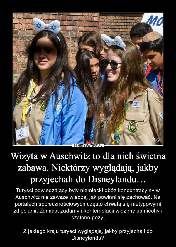Wizyta w Auschwitz to dla nich świetna zabawa. Niektórzy wyglądają, jakby przyjechali do Disneylandu… – Turyści odwiedzający były niemiecki obóz koncentracyjny w Auschwitz nie zawsze wiedzą, jak powinni się zachować. Na portalach społecznościowych często chwalą się nietypowymi zdjęciami. Zamiast zadumy i kontemplacji widzimy uśmiechy i szalone pozy.Z jakiego kraju turysci wyglądają, jakby przyjechali do Disneylandu?
