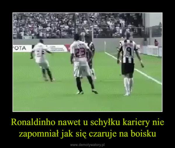 Ronaldinho nawet u schyłku kariery nie zapomniał jak się czaruje na boisku –