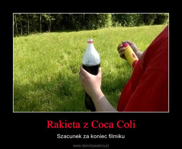 Rakieta z Coca Coli – Szacunek za koniec filmiku