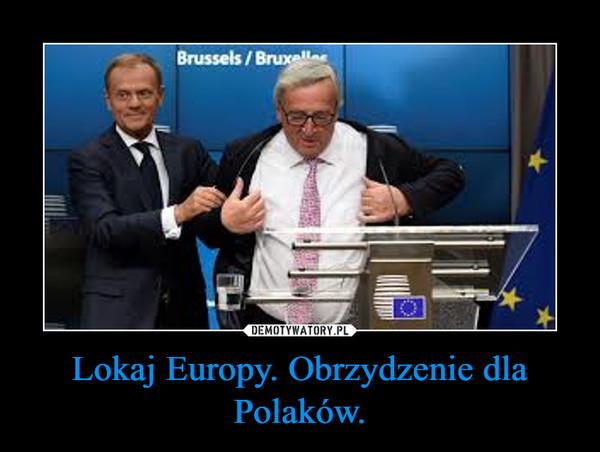 Lokaj Europy. Obrzydzenie dla Polaków. –