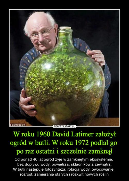 W roku 1960 David Latimer założył ogród w butli. W roku 1972 podlał go  po raz ostatni i szczelnie zamknął