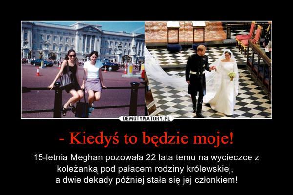 - Kiedyś to będzie moje! – 15-letnia Meghan pozowała 22 lata temu na wycieczce z koleżanką pod pałacem rodziny królewskiej, a dwie dekady później stała się jej członkiem!