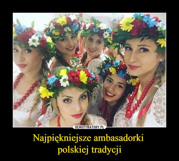 Najpiękniejsze ambasadorki polskiej tradycji –
