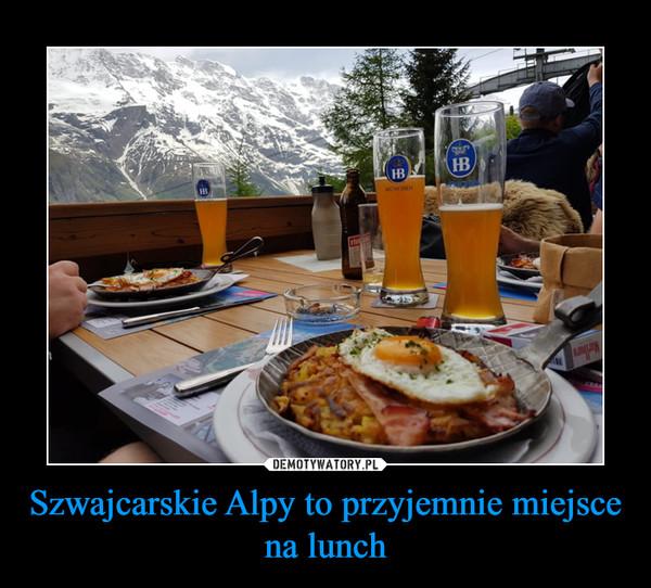 Szwajcarskie Alpy to przyjemnie miejsce na lunch –