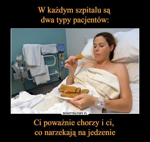 Ci poważnie chorzy i ci, co narzekają na jedzenie –