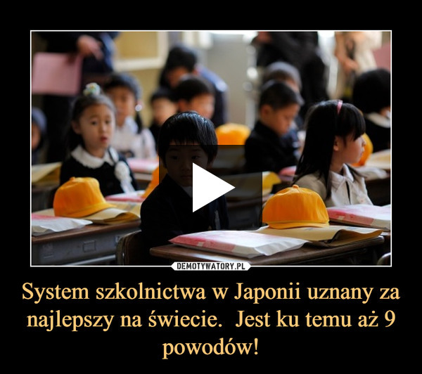 System szkolnictwa w Japonii uznany za najlepszy na świecie.  Jest ku temu aż 9 powodów! –