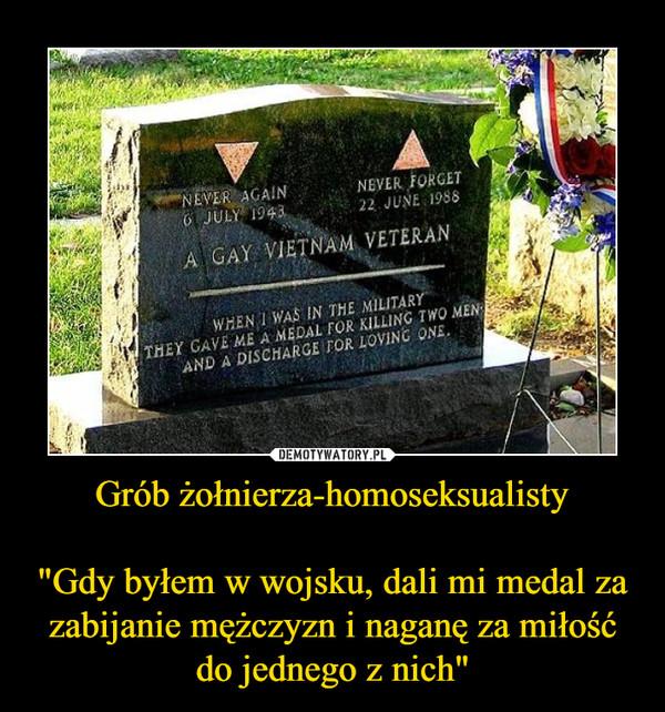 """Grób żołnierza-homoseksualisty""""Gdy byłem w wojsku, dali mi medal za zabijanie mężczyzn i naganę za miłość do jednego z nich"""" –"""
