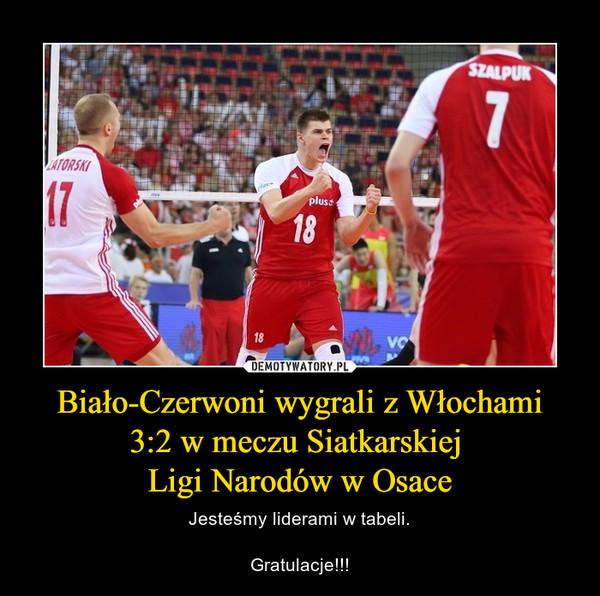 Biało-Czerwoni wygrali z Włochami3:2 w meczu Siatkarskiej Ligi Narodów w Osace – Jesteśmy liderami w tabeli.Gratulacje!!!