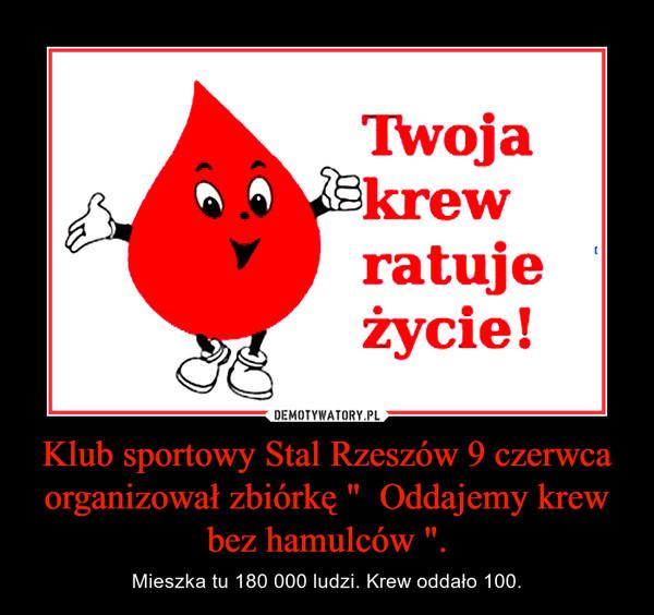 """Klub sportowy Stal Rzeszów 9 czerwca organizował zbiórkę """"  Oddajemy krew bez hamulców """". – Mieszka tu 180 000 ludzi. Krew oddało 100."""