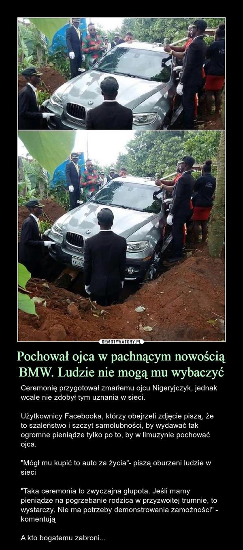 Pochował ojca w pachnącym nowością BMW. Ludzie nie mogą mu wybaczyć