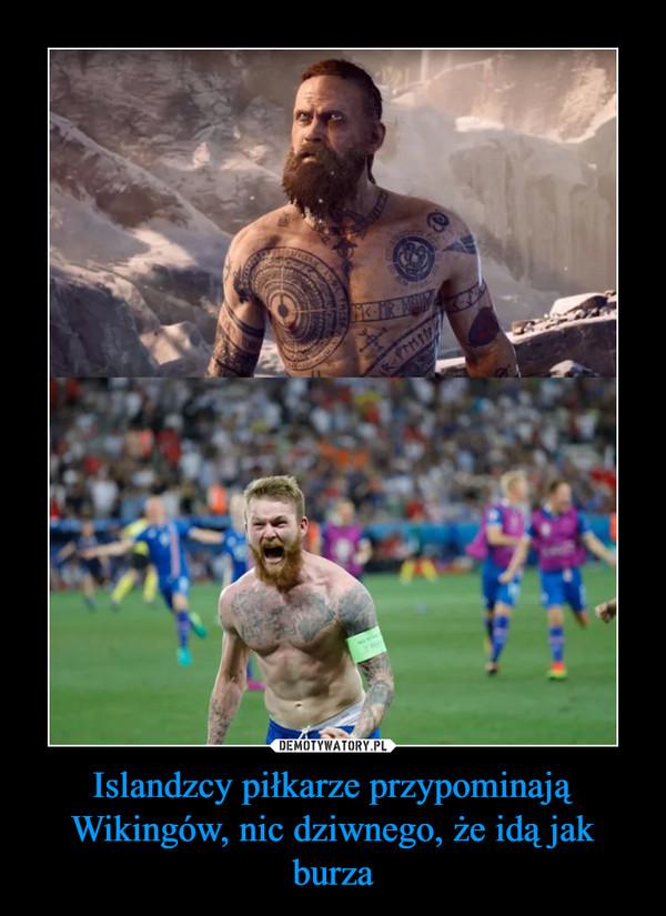 Islandzcy piłkarze przypominają Wikingów, nic dziwnego, że idą jak burza –