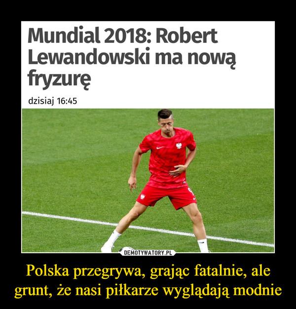 Polska przegrywa, grając fatalnie, ale grunt, że nasi piłkarze wyglądają modnie –  onet SPORT Mundial 2018: Robert Lewandowski ma nową fryzurę dzisiaj 16:45