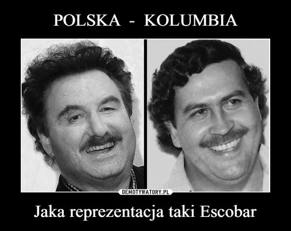 Jaka reprezentacja taki Escobar –
