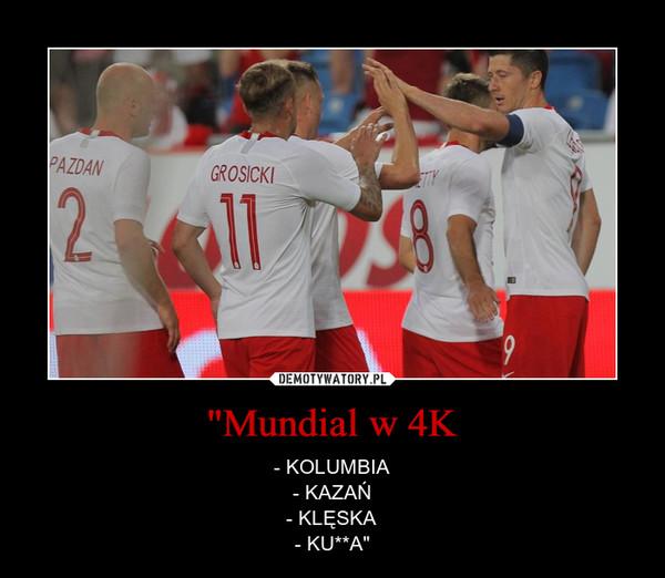 """""""Mundial w 4K – - KOLUMBIA- KAZAŃ- KLĘSKA- KU**A"""""""