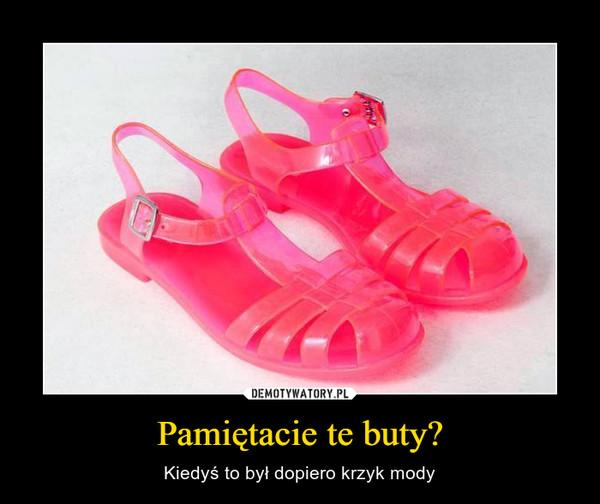 Pamiętacie te buty? – Kiedyś to był dopiero krzyk mody
