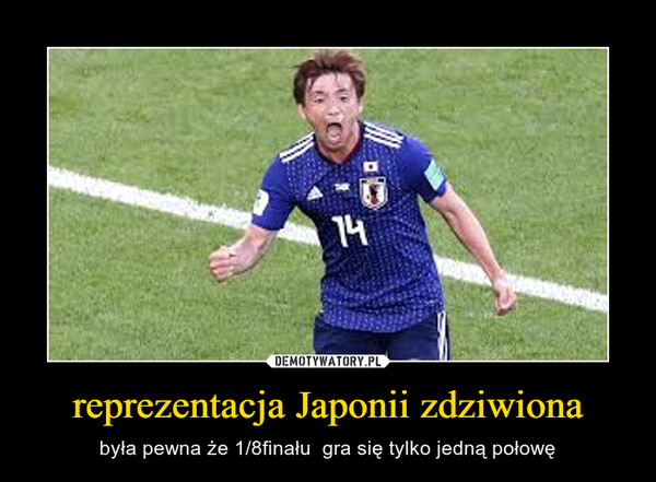 reprezentacja Japonii zdziwiona – była pewna że 1/8finału  gra się tylko jedną połowę