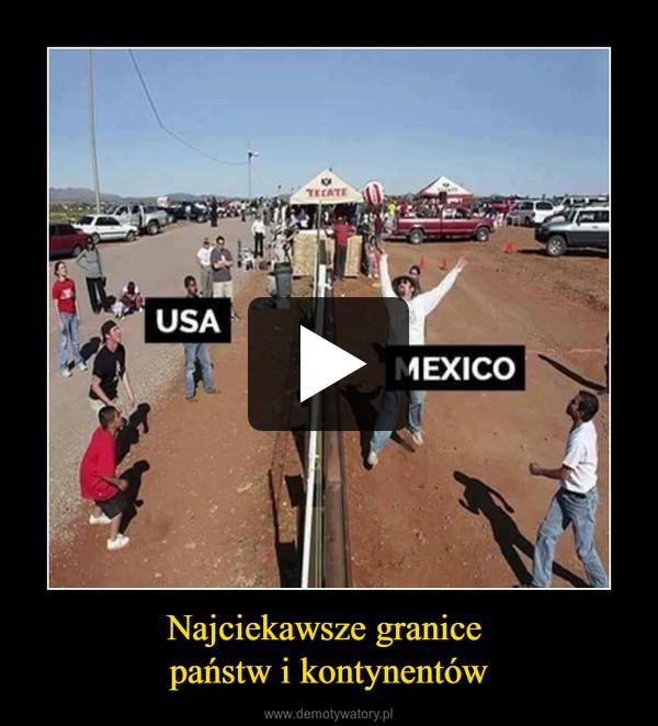 Najciekawsze granice państw i kontynentów –