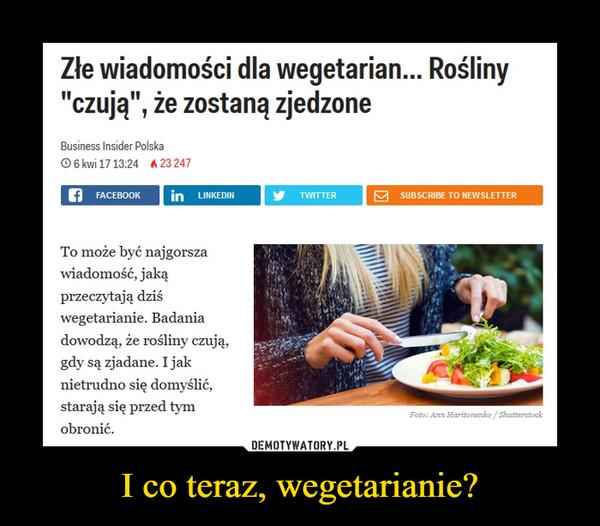 """I co teraz, wegetarianie? –  Złe wiadomości dla wegetarian... Rośliny """"czują"""", że zostaną zjedzoneTo może być najgorsza wiadomość, jaką przeczytają dziś wegetarianie. Badania dowodzą, że rośliny czują, gdy są zjadane. I jak nietrudno się domyślić, starają się przed tym obronić."""