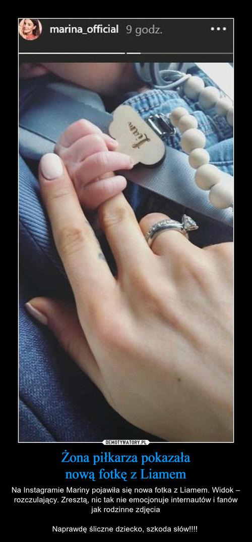 Żona piłkarza pokazała nową fotkę z Liamem