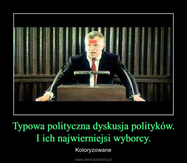 Typowa polityczna dyskusja polityków.I ich najwierniejsi wyborcy. – Koloryzowane