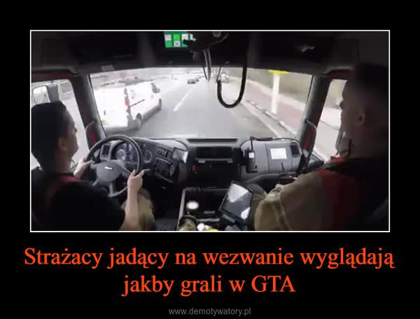 Strażacy jadący na wezwanie wyglądają jakby grali w GTA –