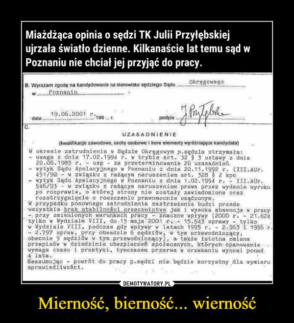 Mierność, bierność... wierność –  Miażdżąca opinia o sędzi TK Julii Przyłębskiej ujrzała światło dzienne. Kilkanaście lat temu sąd w Poznaniu nie chciał jej przyjąć do pracy. B. Wyrazam zgodę na kandydowanie na stanowtsko sędziego Sadu W Poznaniu data C. 19.06.2001 r.   199 r. Okręgowego UZASADNIENIE (kwalifikacje zawodowe, cechy osobowe i Inne elementy wyróżniające kandydata) W okresie zatrudnienia w Sądzie Okręgowym p.sędzia otrzymała: - uwaga z dnia 17.02.1994 r. W trybie art. 32 § 3 ustawy z dnia 20.06.1985 r. - usp - za przeterminowanie 26 uzasadnień - wytyk Sądu Apelacyjnego w Poznaniu z dnia 20.11.1992 r. (III.AUr. 451/92 - w związku z rażącym naruszeniem art. 328 .5 2 kpc - wytyk Sądu Apelacyjnego w Poznaniu z dnia 1.02.199A r. - III.AUr. 546/93 - w związku z rażącym naruszeniem prawa przez wydanie wyroku po rozprawie, o której strony nie zostały zawiadomione oraz rozstrzygnięcie o roszczeniu prawomocnie osądzonym. W przypadku ponownego zatrudnienia zastrzeżenia budzi przede wszystkim brak stabilności orzecznictwa jak i wysoka absencja w pracy -,przy zmienionych warunWnracy - znaczne wpływy (2000 r. - 21.624 tylko w Wydziale VIII, do•15 maja 2001 15.5.13 sprawy -.tylko w Wydziale VIII, podczas gdy wpływy w latach 1995 r. - 2.963 i 1996 r. - 2.797 spraw, przy obsadzie 6 sędziów,' m tym przewodniczący, obecnie 9 sędziów w tym przewodniczący), a także istotna zmiana przepisów w dziedzinie ubezpieczeń- społecznych, których Opanowanie wymaga czasu i praktyki, tymczasem przerwa w orzekaniu wynosi ponad 4 łata, ReasUmując - powrót do pracy p.-sędzi nie będzie korzystny dla wymiaru sprawiedliwości.