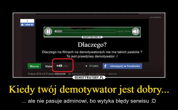 Kiedy twój demotywator jest dobry... – ... ale nie pasuje adminowi, bo wytyka błędy serwisu :D