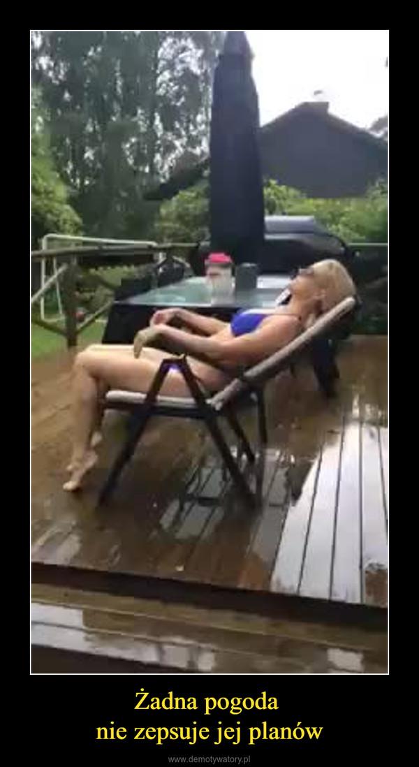 Żadna pogoda nie zepsuje jej planów –