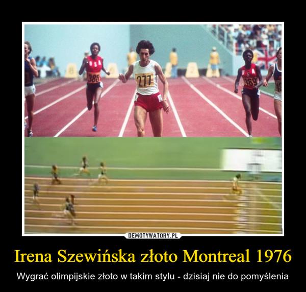Irena Szewińska złoto Montreal 1976 – Wygrać olimpijskie złoto w takim stylu - dzisiaj nie do pomyślenia