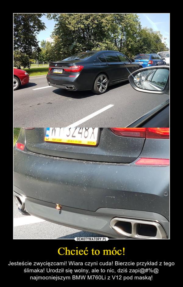 Chcieć to móc! – Jesteście zwycięzcami! Wiara czyni cuda! Bierzcie przykład z tego ślimaka! Urodził się wolny, ale to nic, dziś zapi@#%@ najmocniejszym BMW M760Li z V12 pod maską!