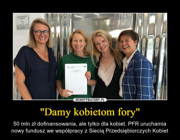 """""""Damy kobietom fory"""" – 50 mln zł dofinansowania, ale tylko dla kobiet. PFR uruchamia nowy fundusz we współpracy z Siecią Przedsiębiorczych Kobiet"""
