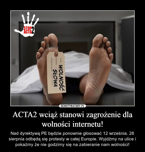 ACTA2 wciąż stanowi zagrożenie dla wolności internetu! – Nad dyrektywą PE będzie ponownie głosować 12 września. 26 sierpnia odbędą się protesty w całej Europie. Wyjdźmy na ulice i pokażmy że nie godzimy się na zabieranie nam wolności!