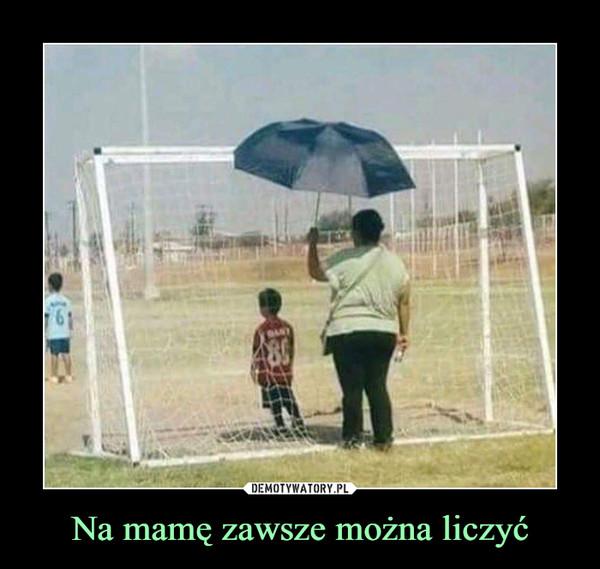 Na mamę zawsze można liczyć –