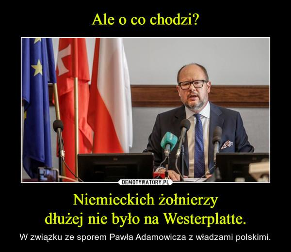 Niemieckich żołnierzydłużej nie było na Westerplatte. – W związku ze sporem Pawła Adamowicza z władzami polskimi.